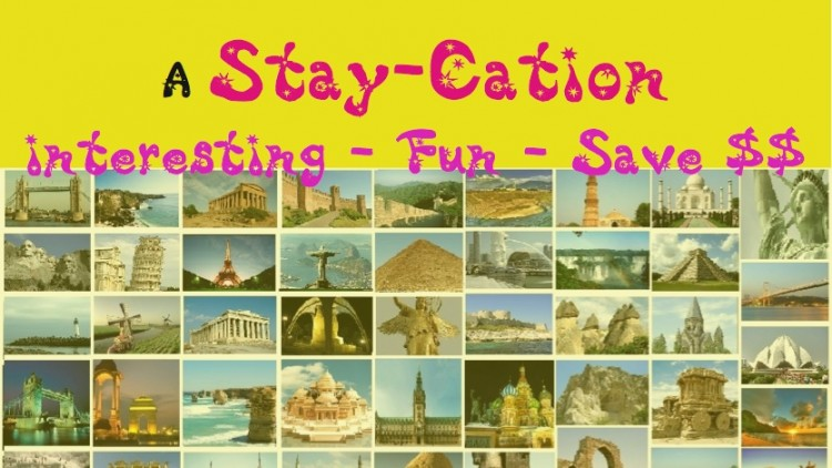 Stay-cation? No need to spend $$$ on your next vacation.